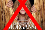 Did You Hear About This Shit (a.k.a. Did You Hear About The Morgans – 2009)